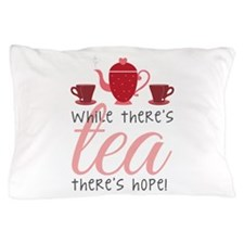While Theres Tea Pillow Case