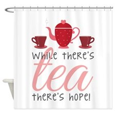 While Theres Tea Shower Curtain
