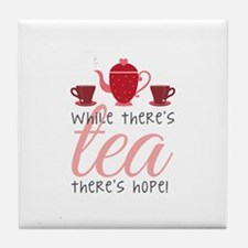 While Theres Tea Tile Coaster
