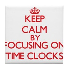 Keep Calm by focusing on Time Clocks Tile Coaster