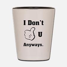 I Dont Like you Shot Glass
