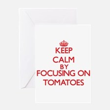 Keep Calm by focusing on Tomatoes Greeting Cards