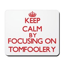 Keep Calm by focusing on Tomfoolery Mousepad