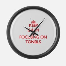 Keep Calm by focusing on Tonsils Large Wall Clock