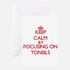 Keep Calm by focusing on Tonsils Greeting Cards