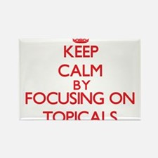 Keep Calm by focusing on Topicals Magnets