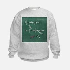 I judge you when you use poor gram Sweatshirt