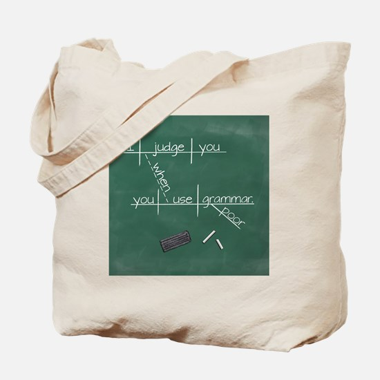 I judge you when you use poor grammar. Tote Bag