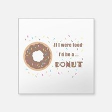 If I Were Food Id Be a Donut Sticker