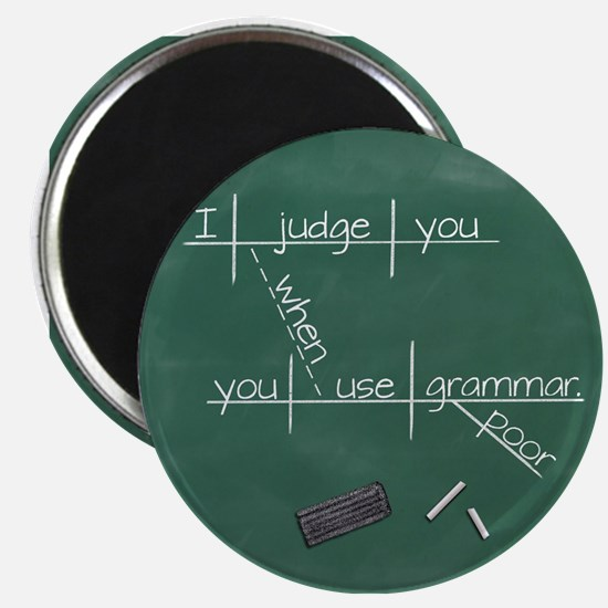 I judge you when you use poor grammar. Magnets