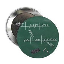 "I judge you when you use poor grammar 2.25"" Button"