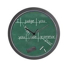 I judge you when you use poor grammar. Wall Clock