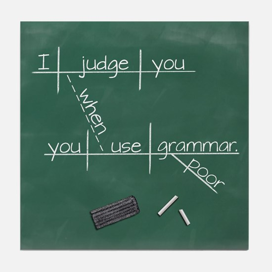 I judge you when you use poor grammar Tile Coaster