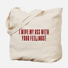 I wipe my ass with your feeli Tote Bag