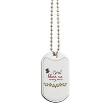 God bless us every one! Dog Tags