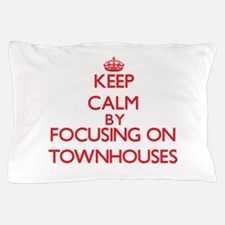 Keep Calm by focusing on Townhouses Pillow Case