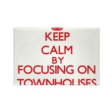 Keep Calm by focusing on Townhouses Magnets