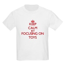 Keep Calm by focusing on Toys T-Shirt