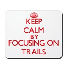 Keep Calm by focusing on Trails Mousepad