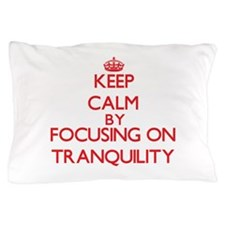 Keep Calm by focusing on Tranquility Pillow Case