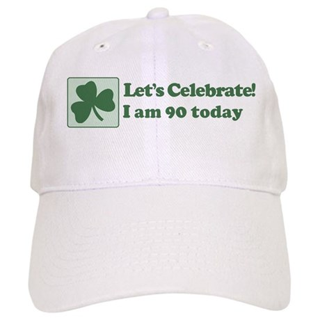 Lets Celebrate I am 90 Cap