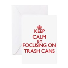 Keep Calm by focusing on Trash Cans Greeting Cards