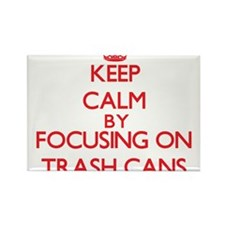Keep Calm by focusing on Trash Cans Magnets