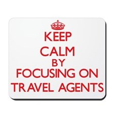 Keep Calm by focusing on Travel Agents Mousepad