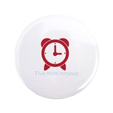"""Five More Minutes 3.5"""" Button (100 pack)"""