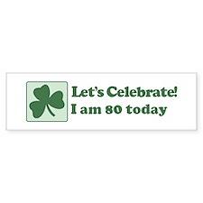 Lets Celebrate I am 80 Bumper Car Sticker