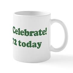 Lets Celebrate I am 72 Mug