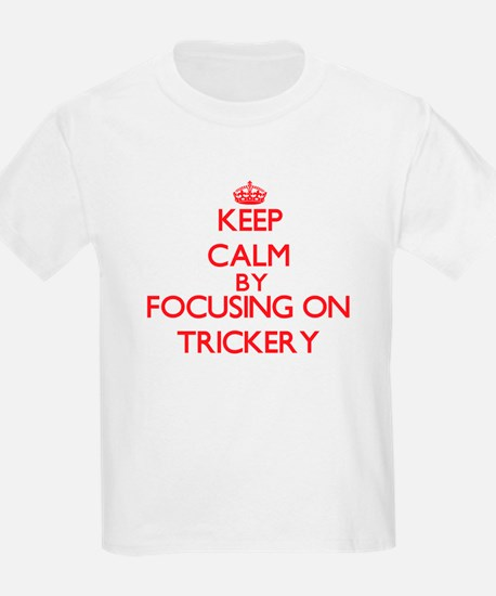 Keep Calm by focusing on Trickery T-Shirt