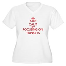 Keep Calm by focusing on Trinket Plus Size T-Shirt