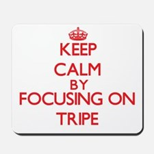 Keep Calm by focusing on Tripe Mousepad