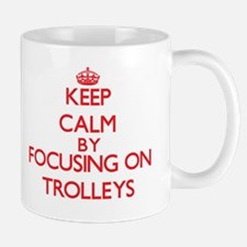 Keep Calm by focusing on Trolleys Mugs