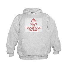 Keep Calm by focusing on Trophies Hoodie
