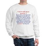 I DONT TALK ABOUT POLITICS Sweatshirt