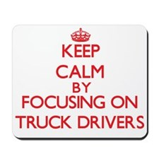 Keep Calm by focusing on Truck Drivers Mousepad