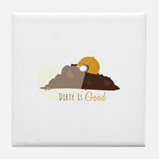 Dirty is Good Tile Coaster