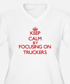Keep Calm by focusing on Trucker Plus Size T-Shirt