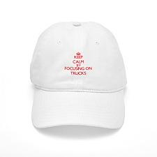 Keep Calm by focusing on Trucks Baseball Cap