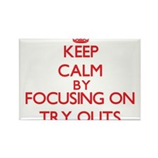 Keep Calm by focusing on Try Outs Magnets
