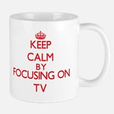 Keep Calm by focusing on Tv Mugs
