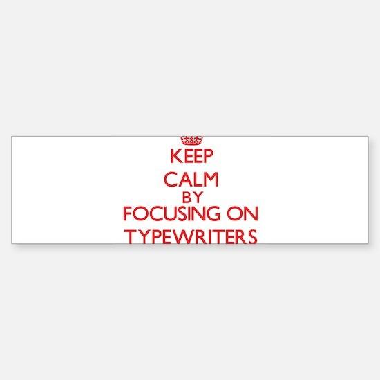 Keep Calm by focusing on Typewriter Bumper Bumper Bumper Sticker