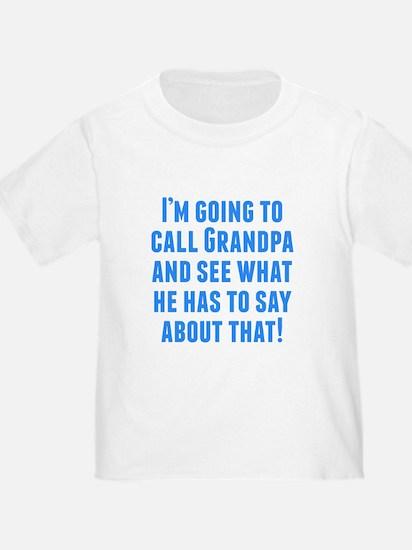 Im Going To Call Grandpa T-Shirt