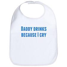Daddy Drinks Because I Cry Bib
