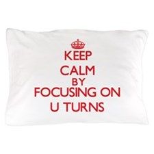 Keep Calm by focusing on U Turns Pillow Case