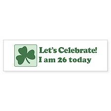 Lets Celebrate I am 26 Bumper Bumper Sticker