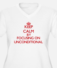 Keep Calm by focusing on Uncondi Plus Size T-Shirt