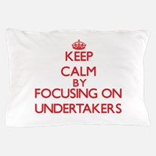 Keep Calm by focusing on Undertakers Pillow Case